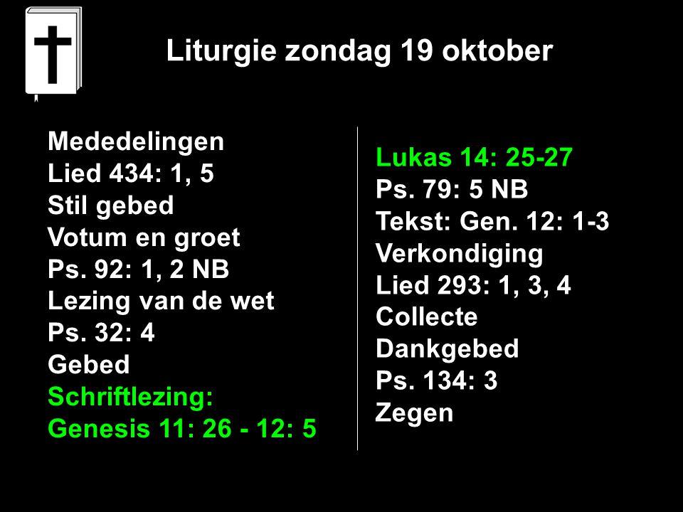 Liturgie zondag 19 oktober Mededelingen Lied 434: 1, 5 Stil gebed Votum en groet Ps.