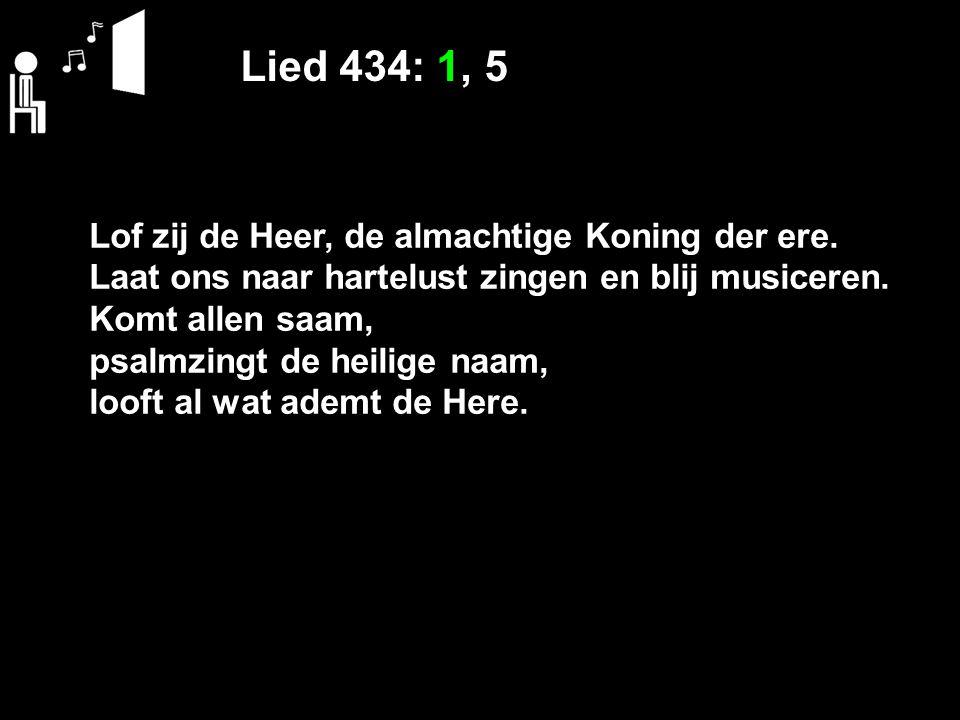 Lied 434: 1, 5 Lof zij de Heer, de almachtige Koning der ere.