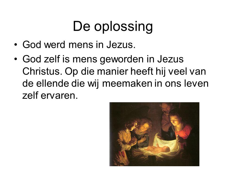 De oplossing God werd mens in Jezus.God zelf is mens geworden in Jezus Christus.