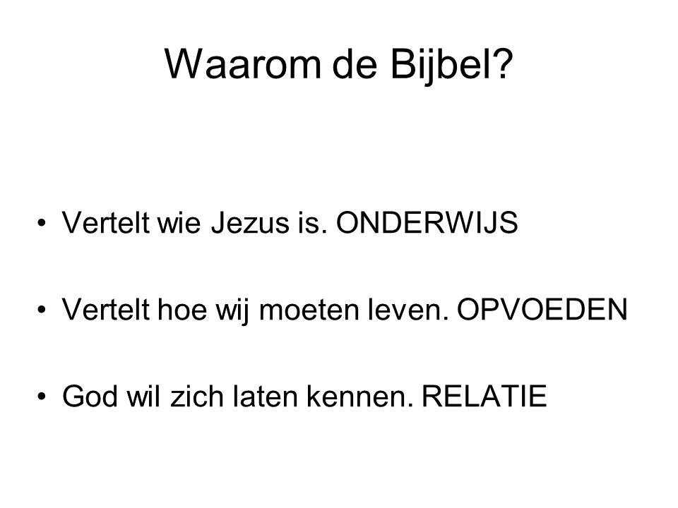 Waarom de Bijbel.Vertelt wie Jezus is. ONDERWIJS Vertelt hoe wij moeten leven.