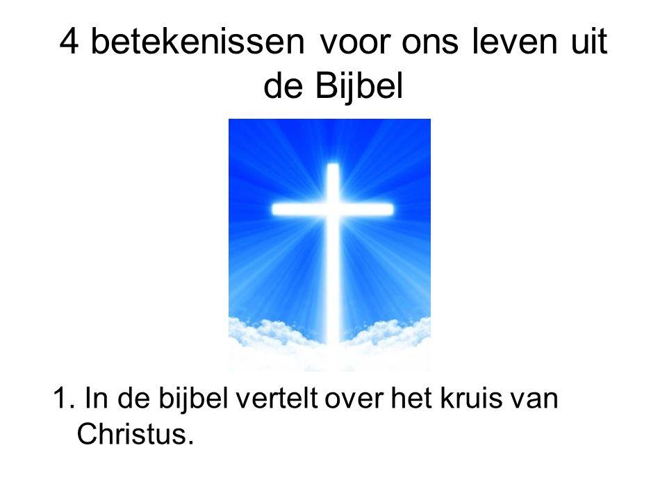 4 betekenissen voor ons leven uit de Bijbel 1. In de bijbel vertelt over het kruis van Christus.