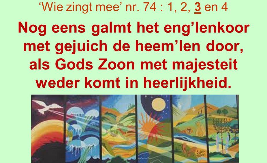 'Wie zingt mee' nr.74 : 1, 2, 3 en 4 Eenmaal juichen in Uw naam eng'len, mensen, kind'ren saam.