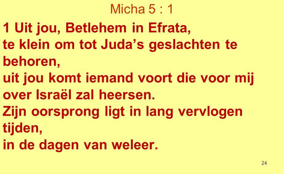 25 De profeet Micha leefde van 750-700 vóór Christus.