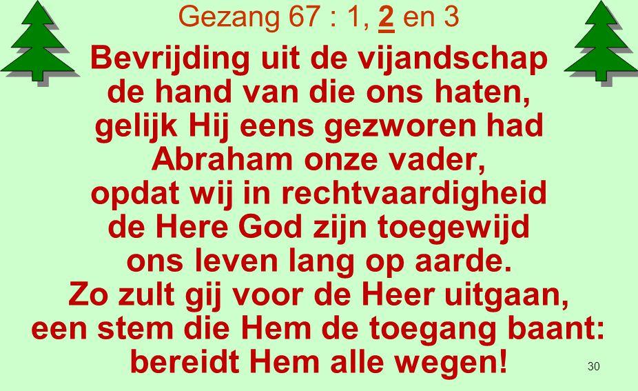 Gezang 67 : 1, 2 en 3 Gij zijt de stem der profetie sprekend van mededogen, want eens zal ieders oog Hem zien: de Opgang uit den hoge.