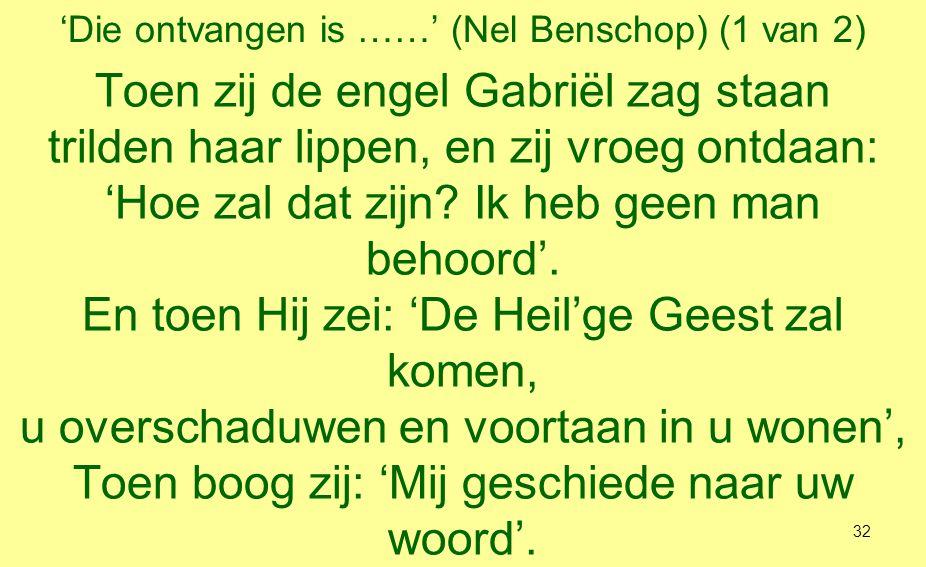 'Die ontvangen is ……' (Nel Benschop) (2 van 2) De Geest vervulde haar; en uit haar schoot werd Hij geboren.