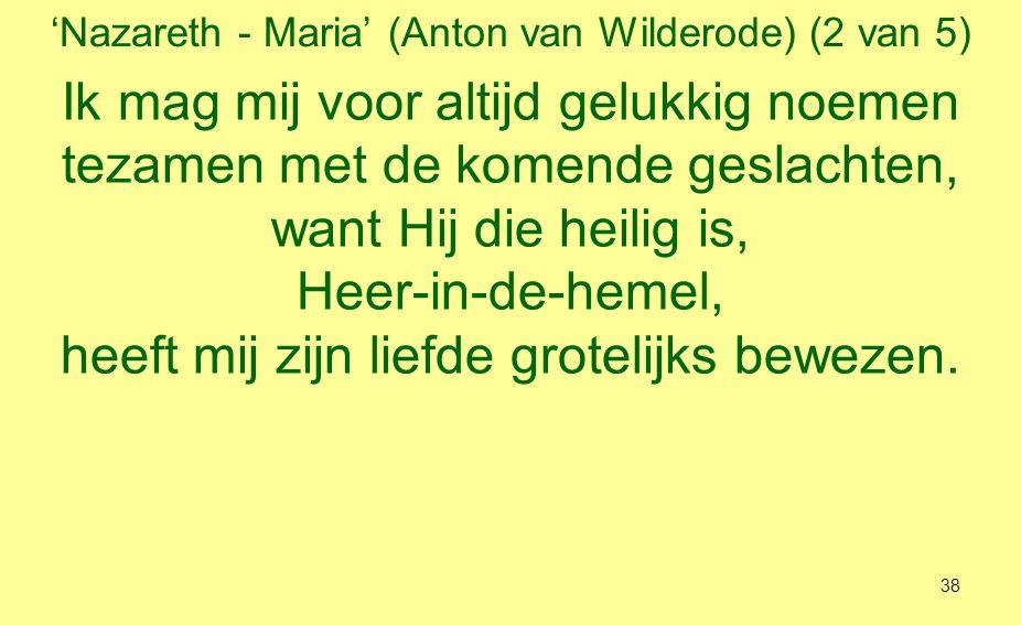 'Nazareth - Maria' (Anton van Wilderode) (3 van 5) Van vroeger tot vandaag was Hij de Helper voor wie Hem lief heeft, is zijn genade zijn rechterarm vormde met kracht de wereld maar weert hooghartigheid en trots terzijde.