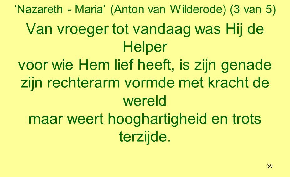 'Nazareth - Maria' (Anton van Wilderode) (4 van 5) De machtigen verdreef Hij uit hun zetels, van kleinen en geringen maakt Hij meesters, wie honger had heeft Hij meer dan verzadigd, de rijken weggezonden als berooiden.