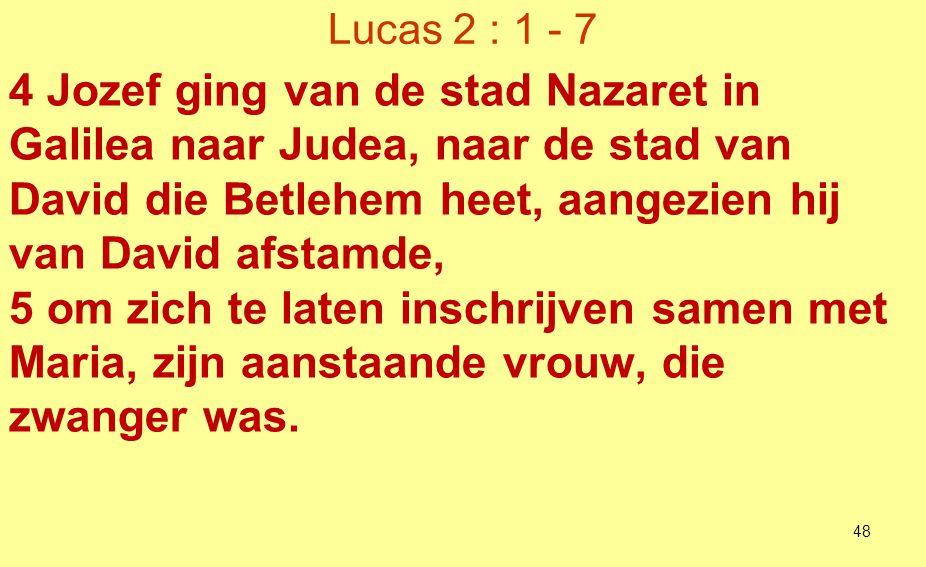 Lucas 2 : 1 - 7 6 Terwijl ze daar waren, brak de dag van haar bevalling aan, 7 en ze bracht een zoon ter wereld, haar eerstgeborene.