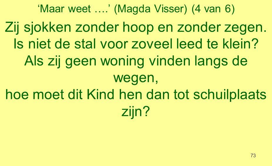 'Maar weet ….' (Magda Visser) (5 van 6) Maar wéét: vermoeiden zullen ruste vinden, bedroefden stralend in Zijn vreugde staan, God's Gloria ruist aan op alle winden, wij mogen met de herders Huiswaarts gaan.