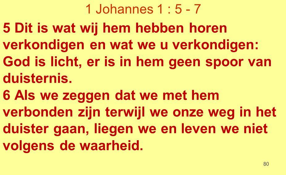 1 Johannes 1 : 5 - 7 7 Maar gaan we onze weg in het licht, zoals hijzelf in het licht is, dan zijn we met elkaar verbonden en reinigt het bloed van Jezus, zijn Zoon, ons van alle zonde.