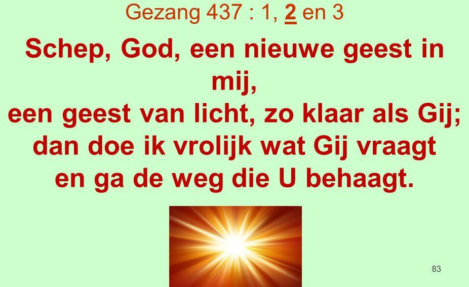Gezang 437 : 1, 2 en 3 Wees Gij de zon van mijn bestaan, dan kan ik veilig verder gaan, tot ik U zie, o eeuwig Licht, van aangezicht tot aangezicht.