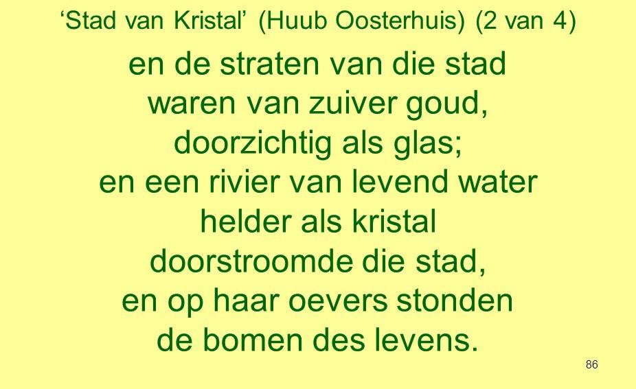 'Stad van Kristal' (Huub Oosterhuis) (3 van 4) En ik hoorde roepen, een machtige stem: Dit is het huis van God, hier zal Hij wonen met de mensen, Hij die hun God wil zijn.