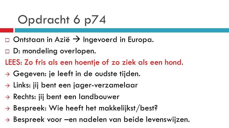 Opdracht 6 p74  Ontstaan in Azië  Ingevoerd in Europa.  D: mondeling overlopen. LEES: Zo fris als een hoentje of zo ziek als een hond.  Gegeven: j