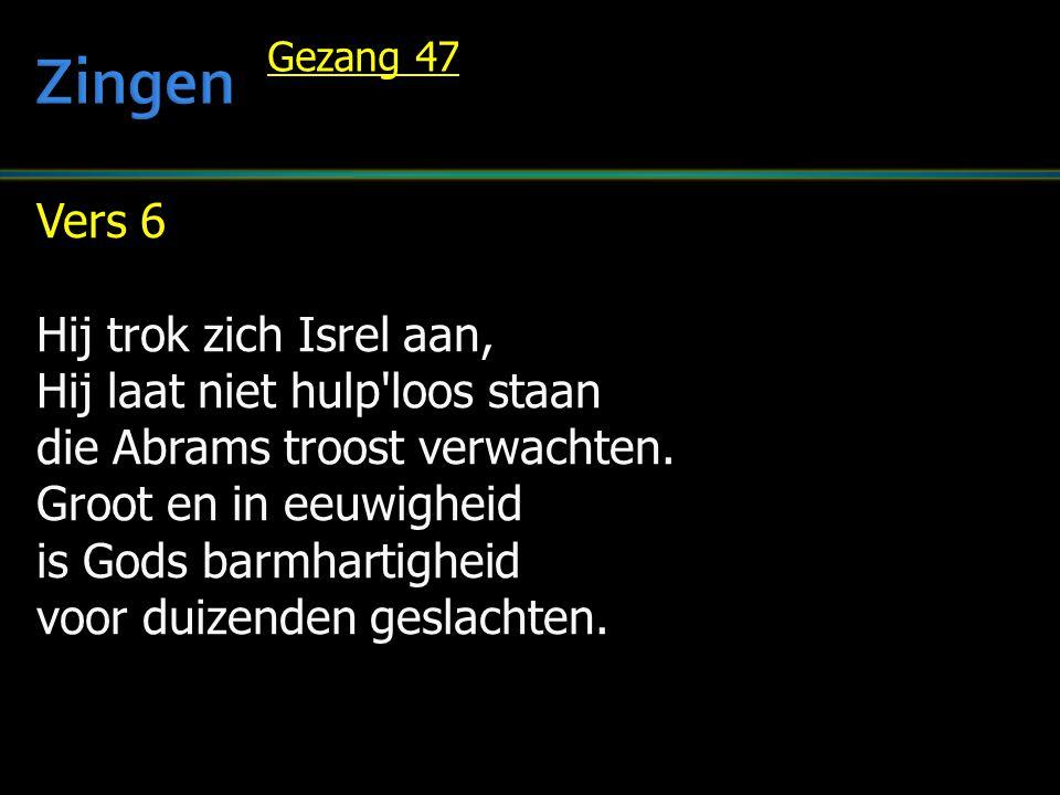 Vers 6 Hij trok zich Isrel aan, Hij laat niet hulp'loos staan die Abrams troost verwachten. Groot en in eeuwigheid is Gods barmhartigheid voor duizend