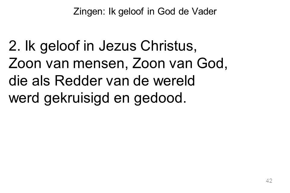 Zingen: Ik geloof in God de Vader 2. Ik geloof in Jezus Christus, Zoon van mensen, Zoon van God, die als Redder van de wereld werd gekruisigd en gedoo