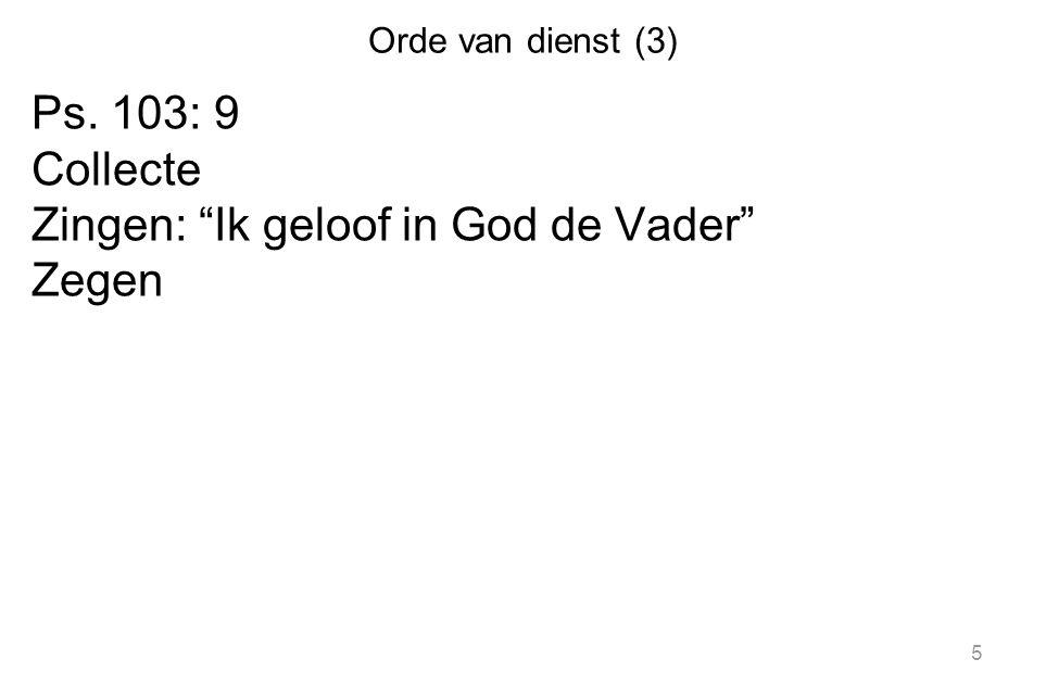 """Orde van dienst (3) Ps. 103: 9 Collecte Zingen: """"Ik geloof in God de Vader"""" Zegen 5"""