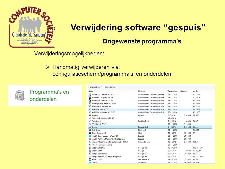 Verwijdering software gespuis Ongewenste programma's Verwijderingsmogelijkheden:  Handmatig verwijderen via: configuratiescherm/programma's en onderdelen