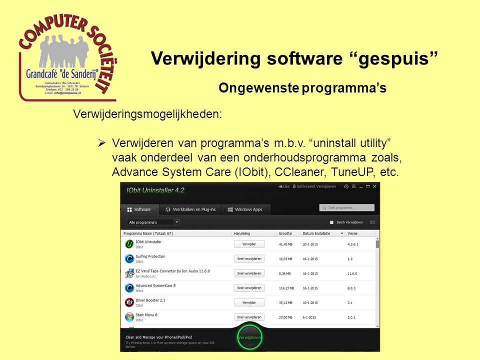 Verwijdering software gespuis Ongewenste programma's Verwijderingsmogelijkheden:  Verwijderen van virussen/malware, etc.
