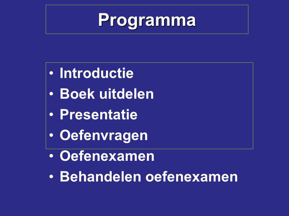 Programma Introductie Boek uitdelen Presentatie Oefenvragen Oefenexamen Behandelen oefenexamen