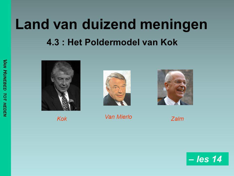 Land van duizend meningen 4.3 : Het Poldermodel van Kok Kok Van Mierlo Zalm V AN H UNEBED TOT HEDEN – les 14