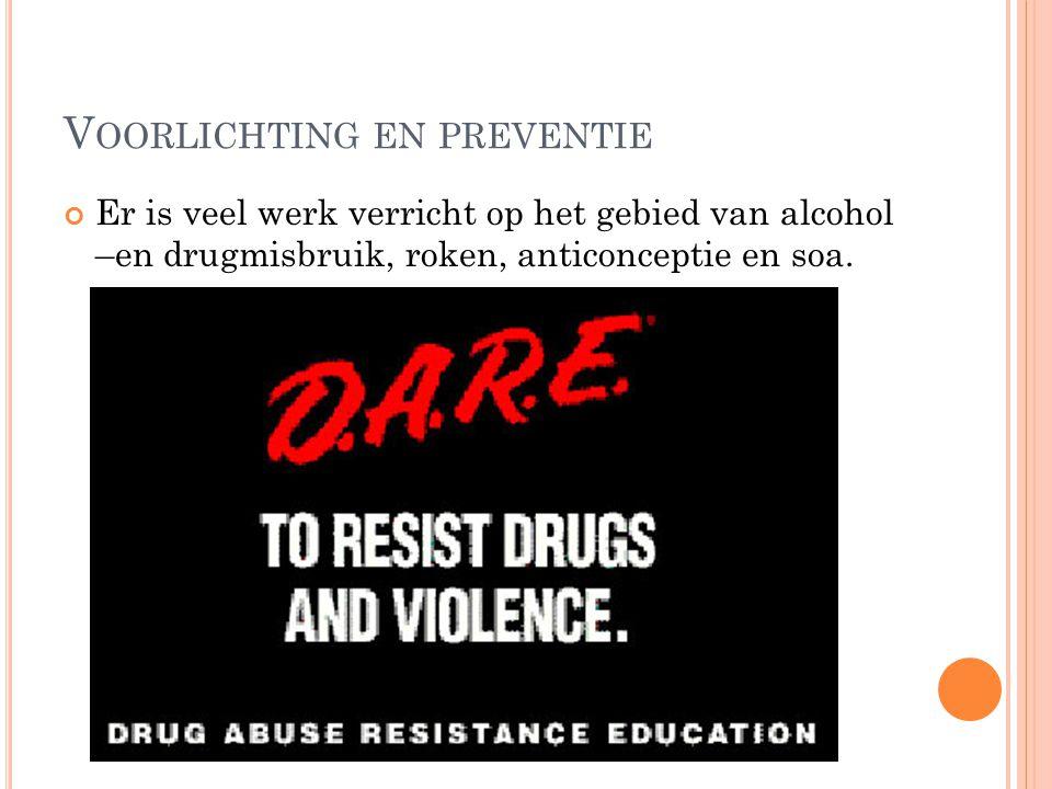 V OORLICHTING EN PREVENTIE Er is veel werk verricht op het gebied van alcohol –en drugmisbruik, roken, anticonceptie en soa.