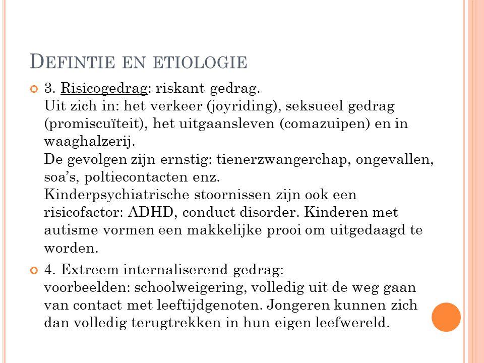 D EFINTIE EN ETIOLOGIE 3.Risicogedrag: riskant gedrag.