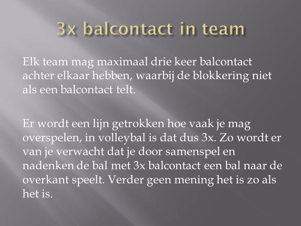 Elk team mag maximaal drie keer balcontact achter elkaar hebben, waarbij de blokkering niet als een balcontact telt. Er wordt een lijn getrokken hoe v