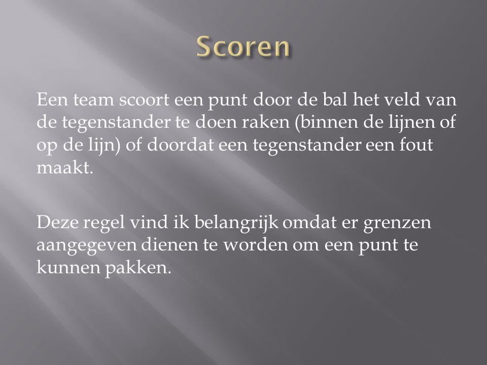 Een team scoort een punt door de bal het veld van de tegenstander te doen raken (binnen de lijnen of op de lijn) of doordat een tegenstander een fout