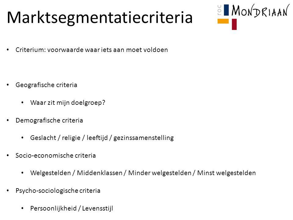 Marktsegmentatiecriteria Criterium: voorwaarde waar iets aan moet voldoen Geografische criteria Waar zit mijn doelgroep.