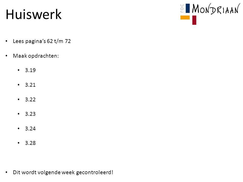 Huiswerk Lees pagina's 62 t/m 72 Maak opdrachten: 3.19 3.21 3.22 3.23 3.24 3.28 Dit wordt volgende week gecontroleerd!