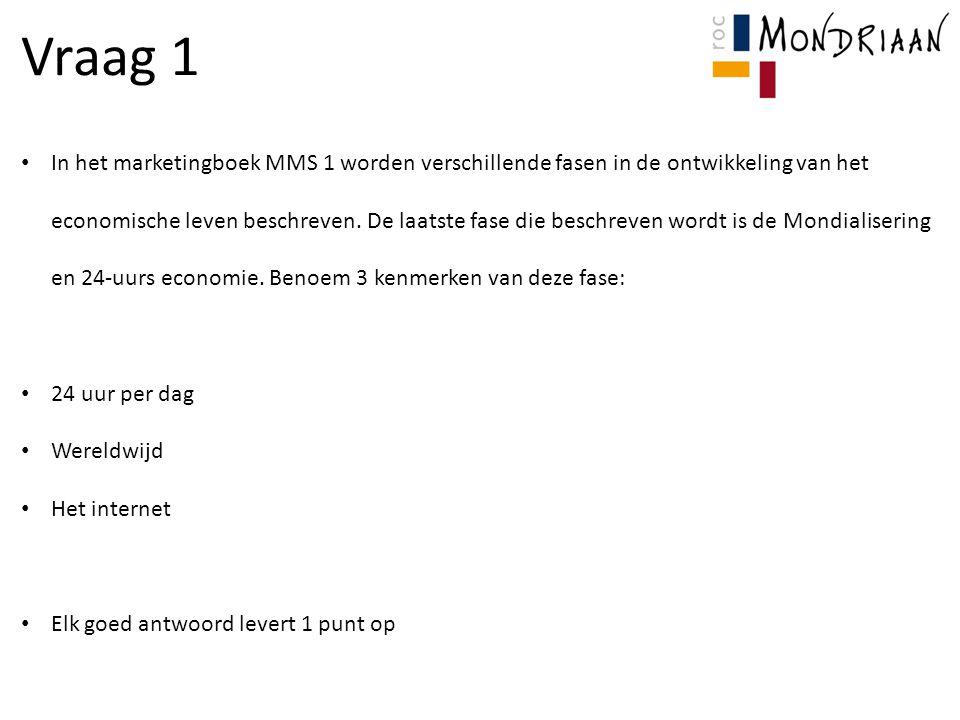 Vraag 1 In het marketingboek MMS 1 worden verschillende fasen in de ontwikkeling van het economische leven beschreven.