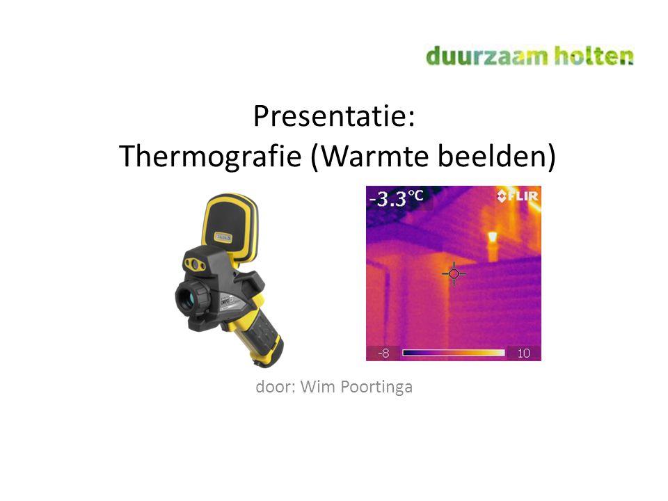 Presentatie: Thermografie (Warmte beelden) door: Wim Poortinga
