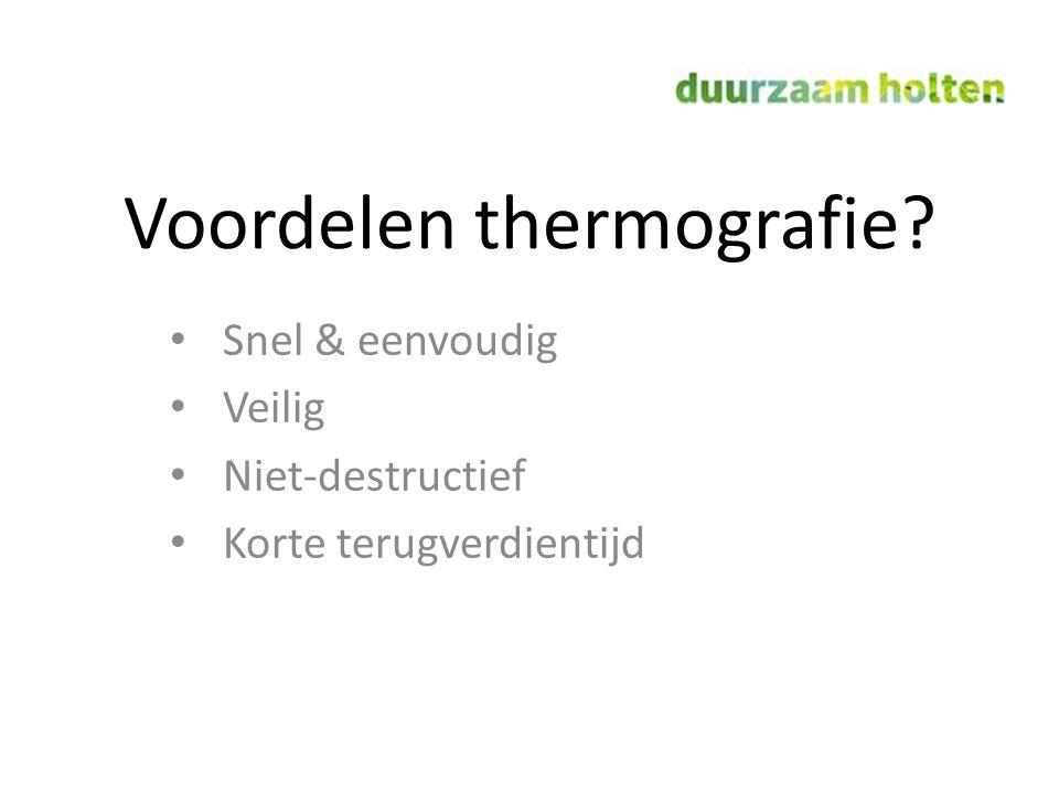 Voordelen thermografie? Snel & eenvoudig Veilig Niet-destructief Korte terugverdientijd