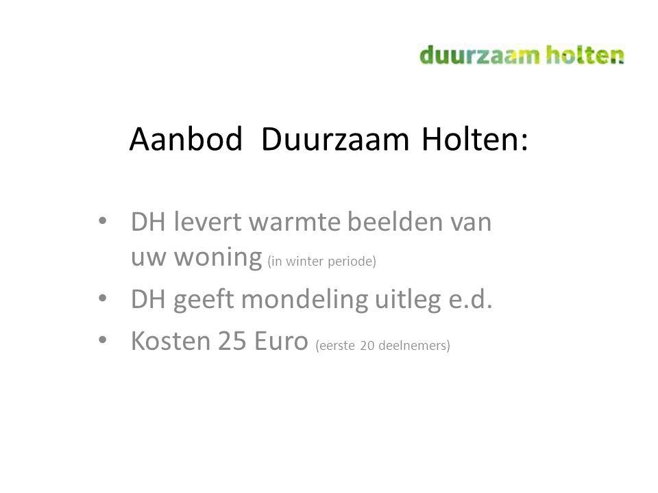 Aanbod Duurzaam Holten: DH levert warmte beelden van uw woning (in winter periode) DH geeft mondeling uitleg e.d. Kosten 25 Euro (eerste 20 deelnemers