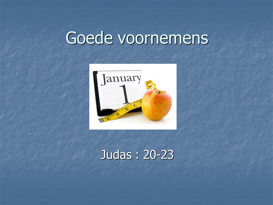Goede voornemens Judas : 20-23