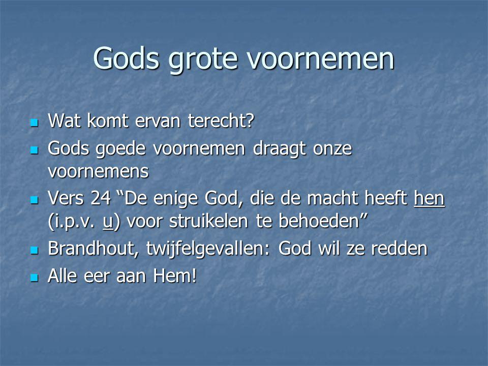 Gods grote voornemen Wat komt ervan terecht.Wat komt ervan terecht.