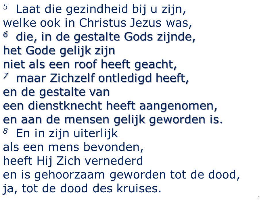 7 maar Zichzelf ontledigd heeft, en de gestalte van een dienstknecht heeft aangenomen, en aan de mensen gelijk geworden is.