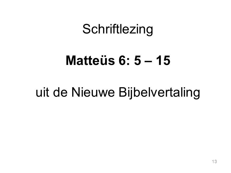 13 Schriftlezing Matteüs 6: 5 – 15 uit de Nieuwe Bijbelvertaling