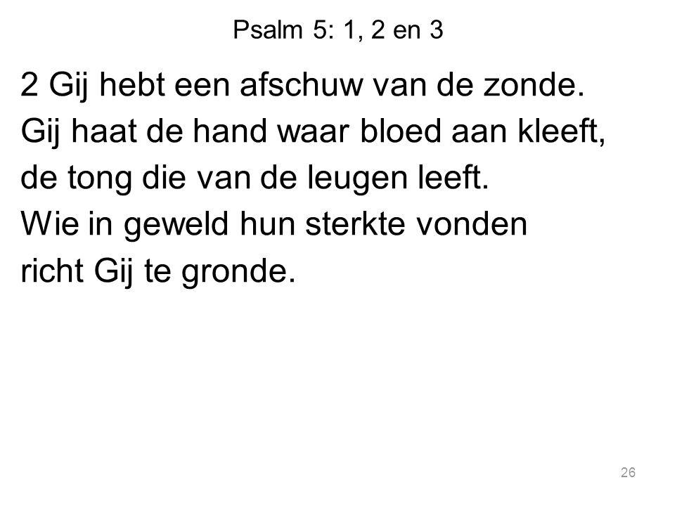 Psalm 5: 1, 2 en 3 2 Gij hebt een afschuw van de zonde.