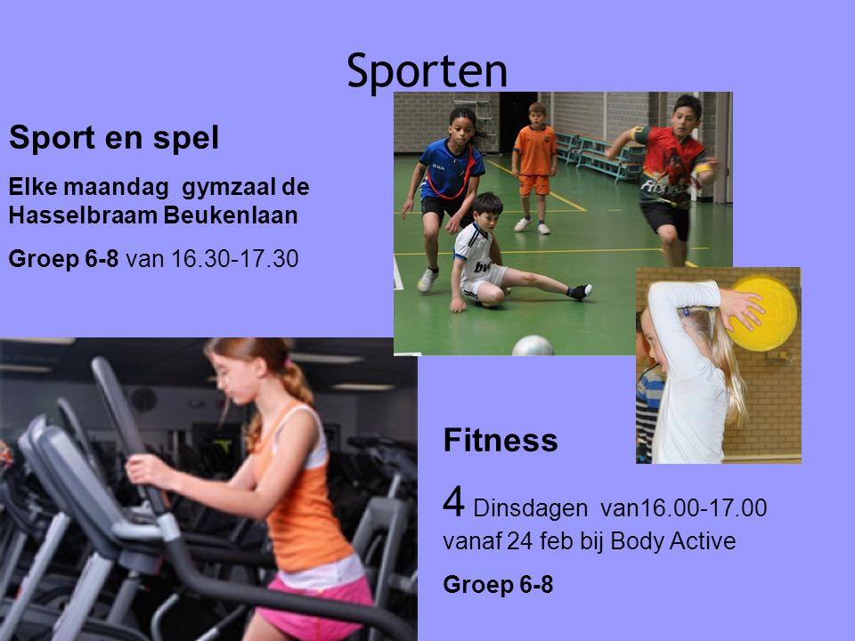 Sporten Sport en spel Elke maandag gymzaal de Hasselbraam Beukenlaan Groep 6-8 van 16.30-17.30 Fitness 4 Dinsdagen van16.00-17.00 vanaf 24 feb bij Bod