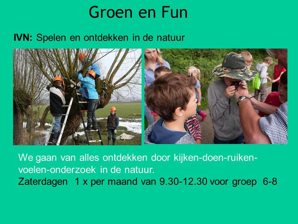 Groen en Fun IVN: Spelen en ontdekken in de natuur We gaan van alles ontdekken door kijken-doen-ruiken- voelen-onderzoek in de natuur. Zaterdagen 1 x