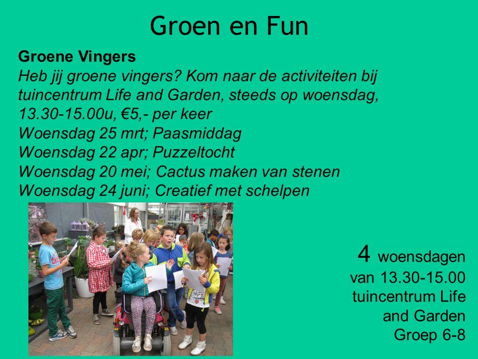 Groen en Fun Groene Vingers Heb jij groene vingers? Kom naar de activiteiten bij tuincentrum Life and Garden, steeds op woensdag, 13.30-15.00u, €5,- p