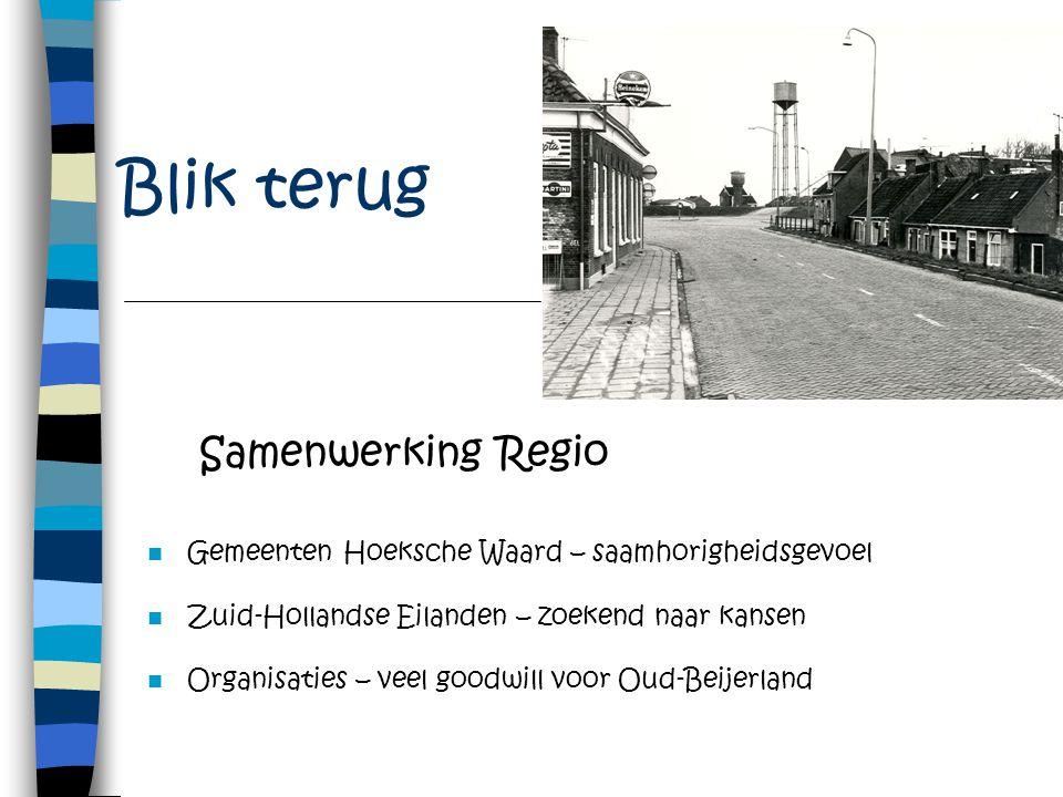 Blik terug Samenwerking Regio Gemeenten Hoeksche Waard – saamhorigheidsgevoel Zuid-Hollandse Eilanden – zoekend naar kansen Organisaties – veel goodwill voor Oud-Beijerland