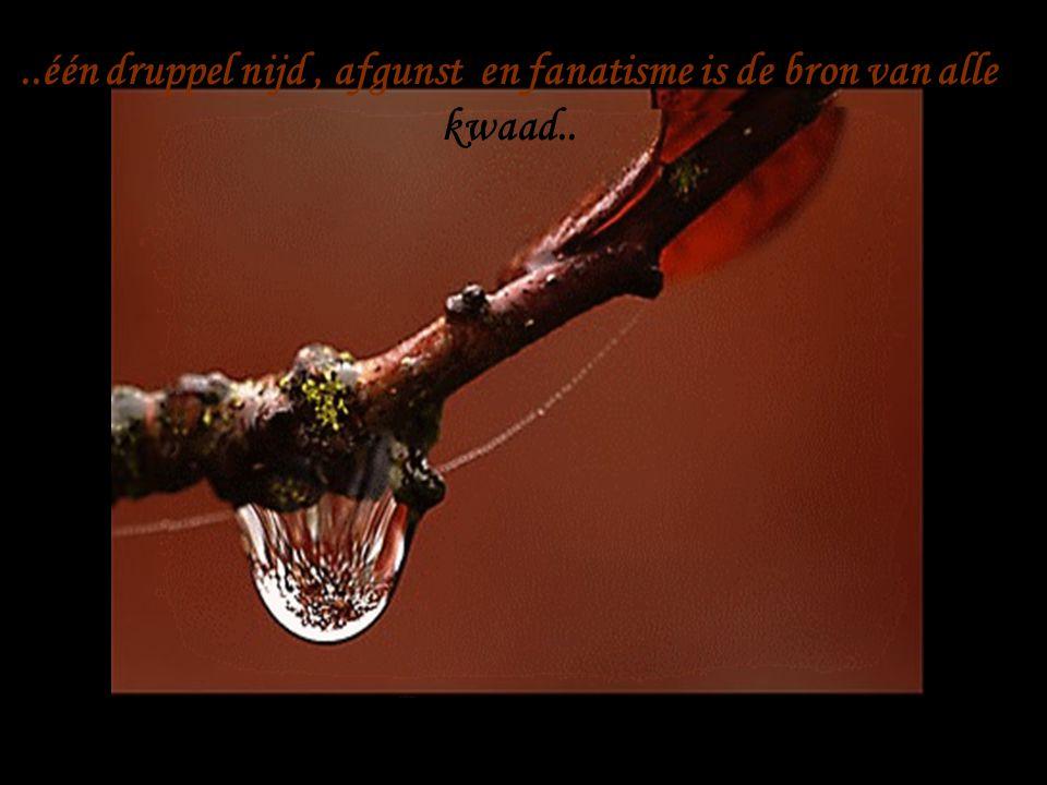 ..één druppel vergif Is genoeg om alles te verpesten…