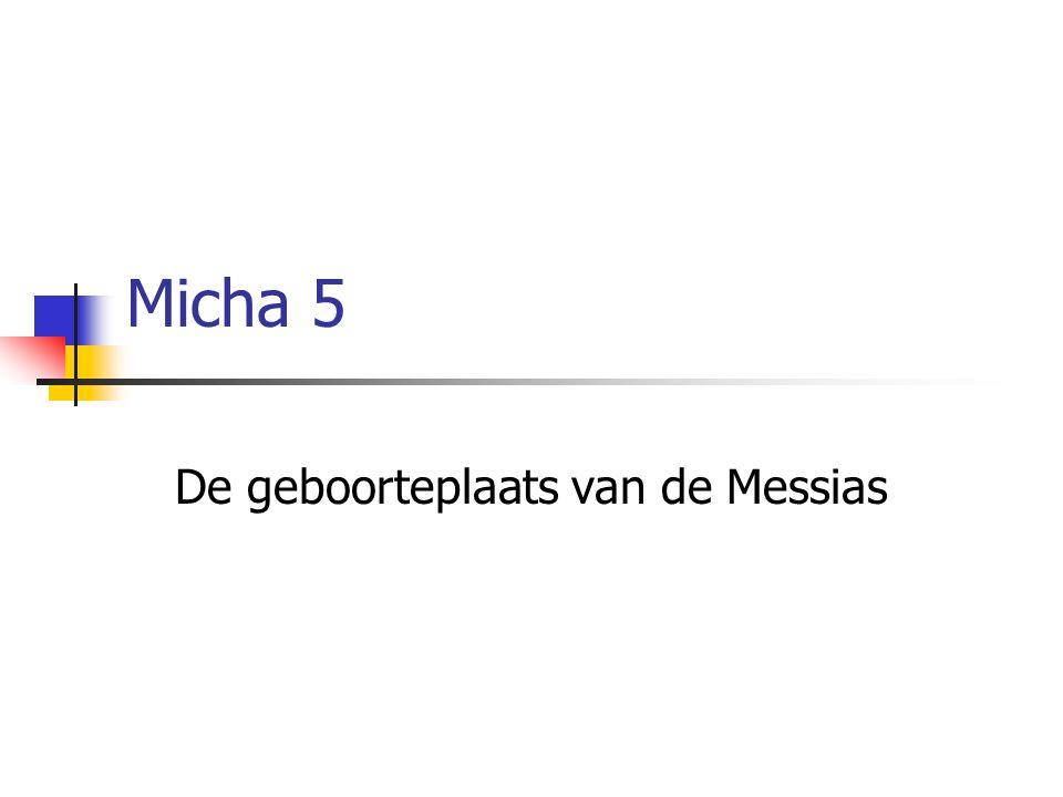 Micha 5 De geboorteplaats van de Messias