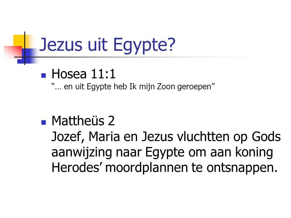 """Jezus uit Egypte? Hosea 11:1 """"… en uit Egypte heb Ik mijn Zoon geroepen"""" Mattheüs 2 Jozef, Maria en Jezus vluchtten op Gods aanwijzing naar Egypte om"""