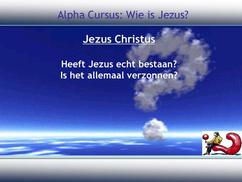 Jezus Christus Heeft Jezus echt bestaan? Is het allemaal verzonnen? Alpha Cursus: Wie is Jezus?