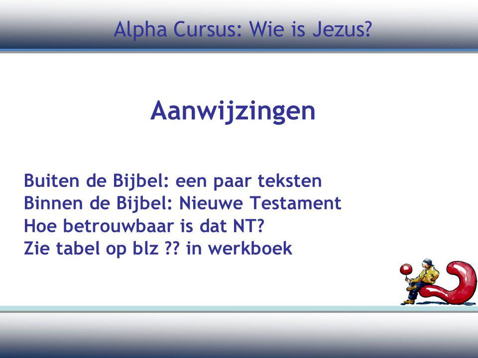 Aanwijzingen Buiten de Bijbel: een paar teksten Binnen de Bijbel: Nieuwe Testament Hoe betrouwbaar is dat NT? Zie tabel op blz ?? in werkboek Alpha Cu