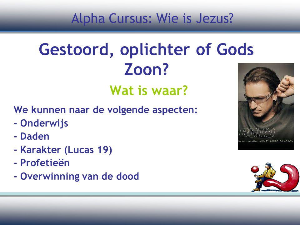Gestoord, oplichter of Gods Zoon? Wat is waar? We kunnen naar de volgende aspecten: - Onderwijs - Daden - Karakter (Lucas 19) - Profetieën - Overwinni