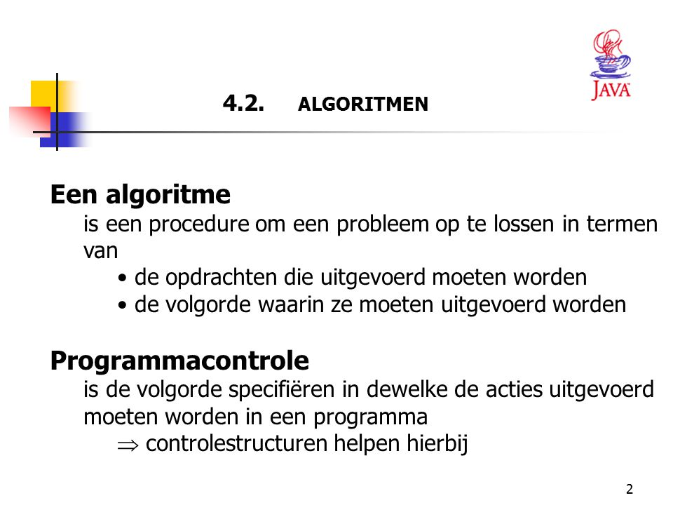 33  JAVA: int product = 2; while ( product <= 1000 ) product = 2 * product;  Voorbeeld in pseudocode: product <- 2 Herhaal zolang product <= 1000 product <- product * 2 Eind-herhaal